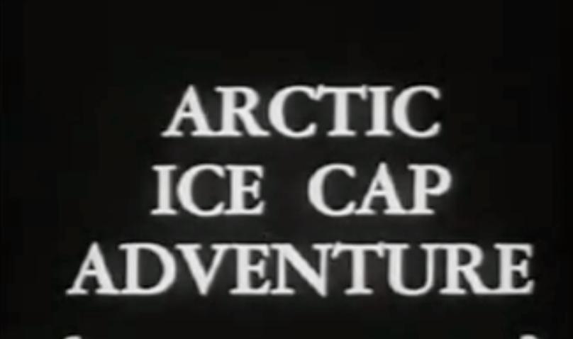 Newsreel: Arctic Ice Cap Adventure - 1957
